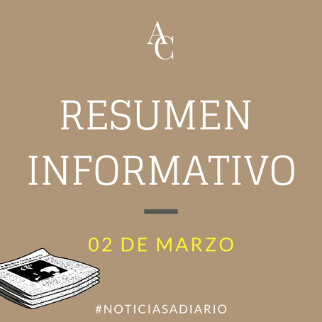 RESUMEN INFORMATIVO DEL MARTES 2 DE MARZO DEL 2021