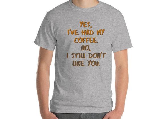 I've Had My Coffee Tee