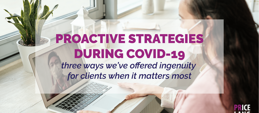 Proactive strategies during COVID-19: three ways we've offered ingenuity for clients when it matters