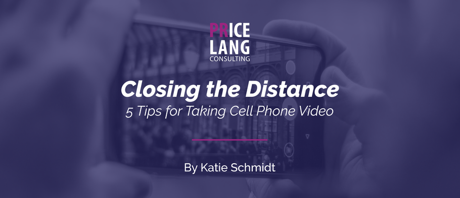 Closing the Distance: 5 Tips for Taking Phone Video