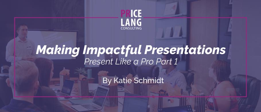 Making Impactful Presentations: Presenting Like a Pro Part 1