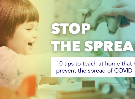 Stop the spread: 10 tips to teach at home that help prevent the spread of COVID-19
