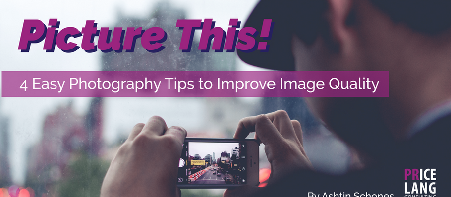 Picture This! 4 Easy Photography Tips to Improve Image Quality