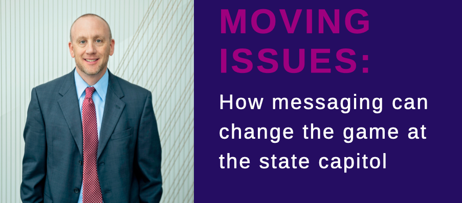 Moving Issues: How messaging can change the game at the state capitol