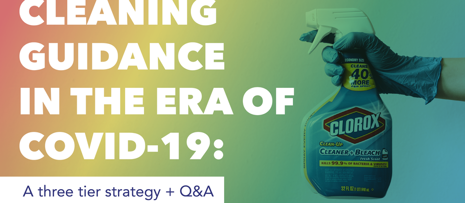 Cleaning guidance in the era of COVID-19: A three-tier strategy  + Q&A