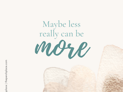Maybe Less Really Can Be More
