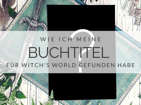 Wie ich meine Buchtitel gefunden habe + Titelreveal Witch's World 4