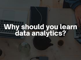 5 Reasons Why EVERYONE Needs Data Analytics Skills