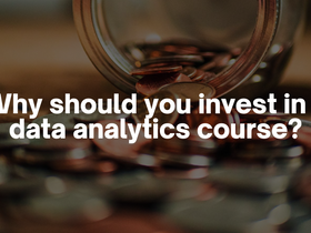 Why Should You Invest in a Data Analytics Course?