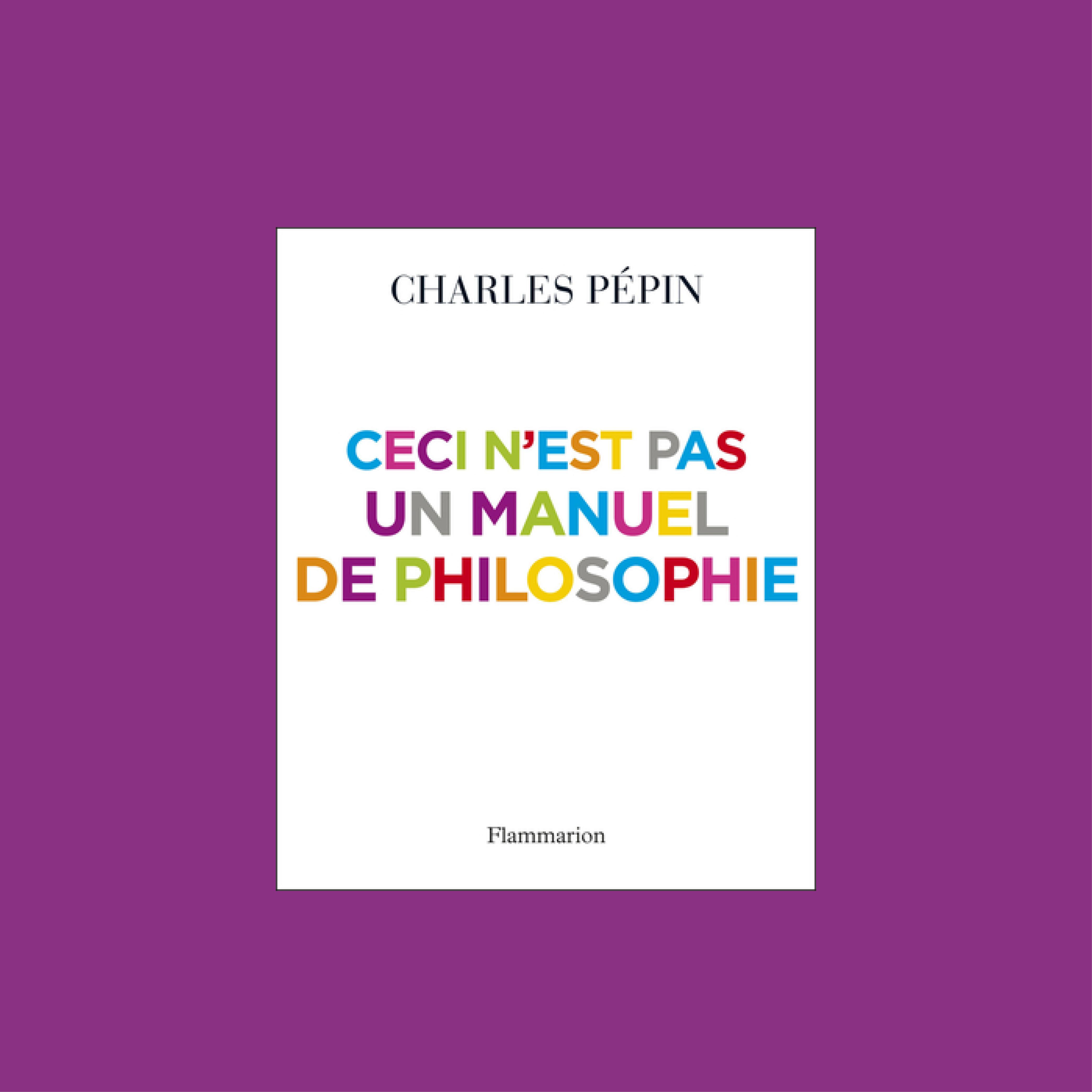 Ceci n'est pas un manuel de philosophie Charles Pépin