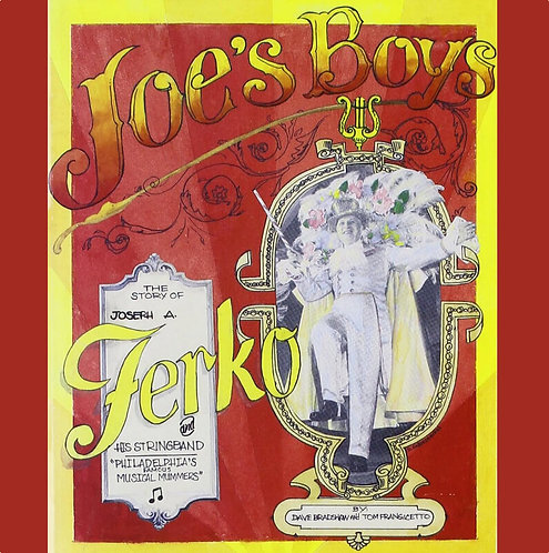 Joe's Boys - The Story of Joseph A. Ferko and His Stringband