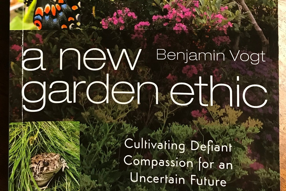 A New Garden Ethic, by Benjamin Vogt (New Society Publishers, 2018)