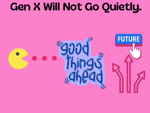 GENERATION X WILL NOT GO QUIETLY