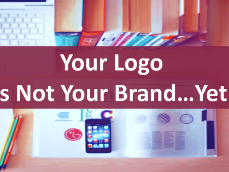 Your logo is not your brand...yet!