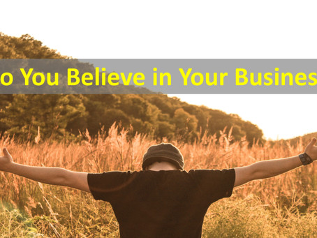 Do You Believe in Your Business?