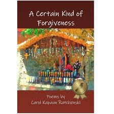 A Certain Kind of Forgiveness by Carol Kapaun Ratchenski