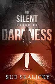 The Silent Sound of Darkness by Sue Skalicky