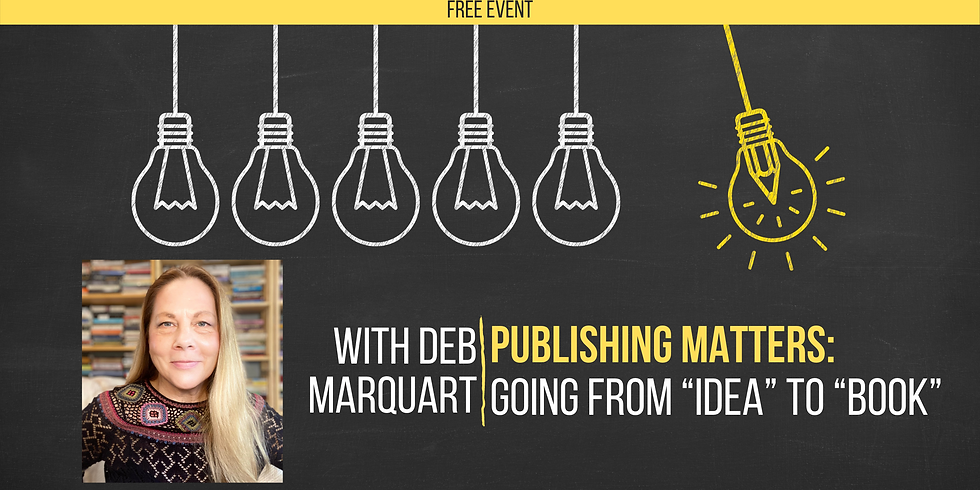 """MARCH 14 - Publishing Matters: Going from """"Idea"""" to """"Book"""""""