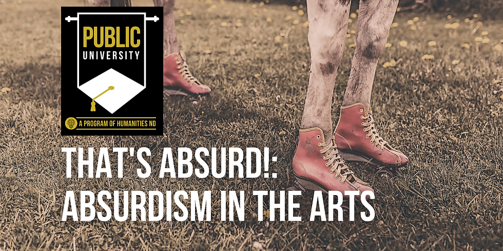 """That's Absurd!: Absurdism in the Arts (not """"funny ha-ha"""", """"funny hmm"""")"""