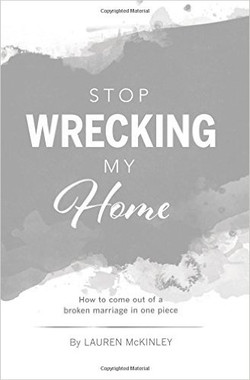 Stop Wrecking My Home How to Come out of a Broken Marriage in One Piece