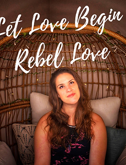 Let Love Begin Rebel Love