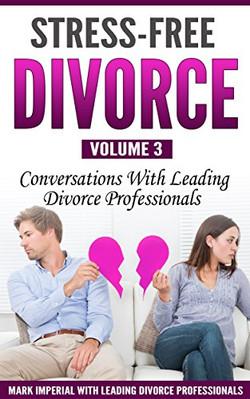 Stress-Free Divorce Volume 03: Conversations With Leading Divorce Professionals