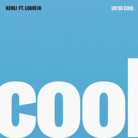 UR SO COOL || KEHLI X LOUIS III
