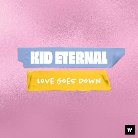 KID ETERNAL || Love Goes Down