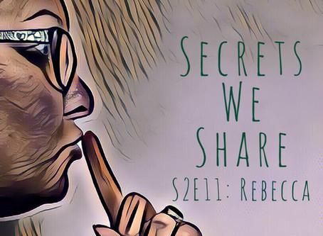 Secrets We Share S2E11: Rebecca