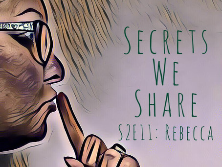 Secrets We Share S2E11: Rebecca