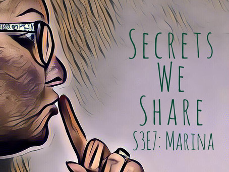 Secrets We Share: S3E7: Marina - steadfast and courageous