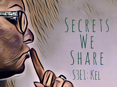Secrets We Share S3E1: Kel - Kind, Interested and Non-stop