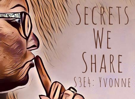 Secrets We Share S3E4: Yvonne - work in progress