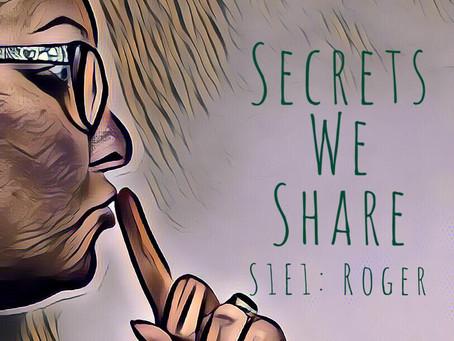Secrets We Share: S1E1 Roger