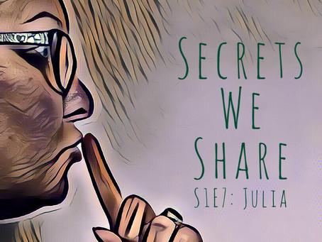 Secrets We Share S1E7: A Julia