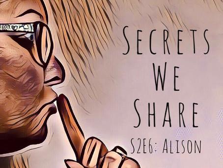 Secrets We Share S2E6: Alison