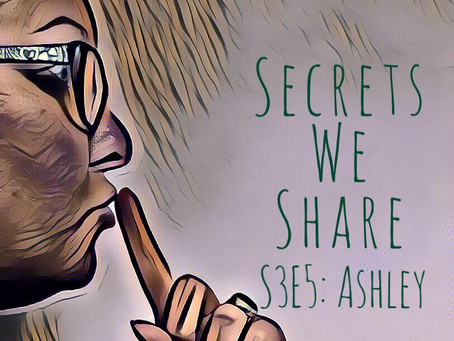 Secrets We Share S3E5: Ashley - strange and chatty