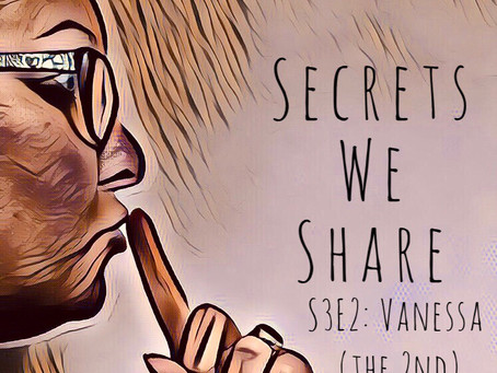 Secrets We Share S3E2: Vanessa (the 2nd)