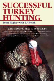 Successful Turkey Hunting - John Higley, JJ Reich