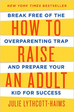 Book Review: How to Raise an Adult--Break Free of the Overparenting Trap and Prepare Your Kid for Su