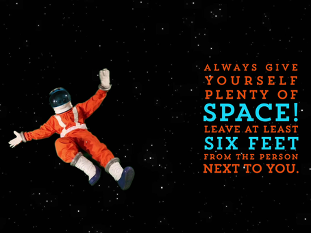 Anub, Fearless Ideas astronaut says leave lots of SPACE between yourself and others.