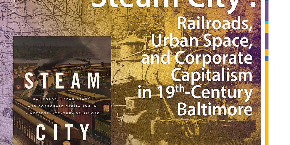 [Book Launch] Steam City: Railroads, Urban Space, & Corporate Capitalism in 19th-Century Baltimore – David Schley (HKBU)