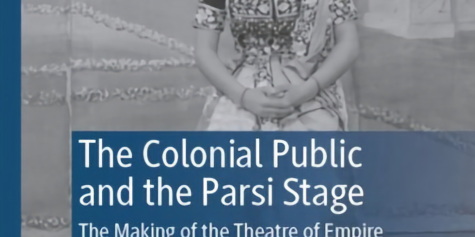 [CCRD Book Launch] The Colonial Public and the Parsi Stage: The Making of the Theatre of Empire (1853-1893)
