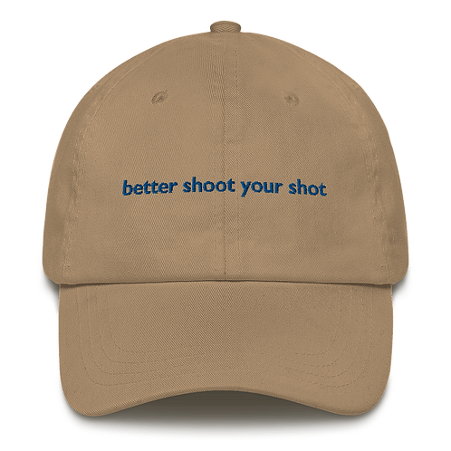 Better Shoot Your Shot Hat