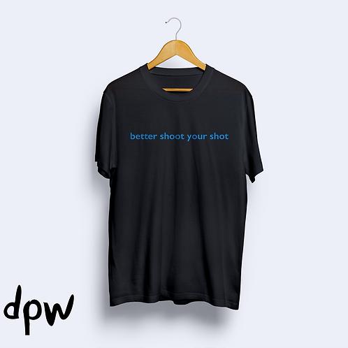 Better Shoot Your Shot T-Shirt (Black)