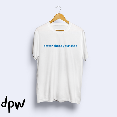 Better Shoot Your Shot T-Shirt (White)