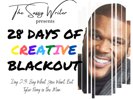 Day 23: Say What You Want, But Tyler Perry is the Man