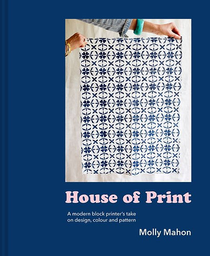 House of Print: A Modern Block Printer's Take on Design, Colour and Pattern
