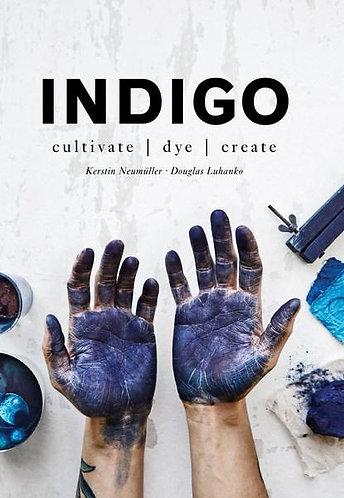 Indigo- Cultivate, Dye, Create by Kerstin Neumuller and Douglas Luhanko