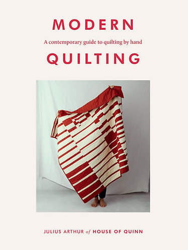 Modern Quilting: A Contemporary Guide to Quilting By Hand  byJulius Arthur